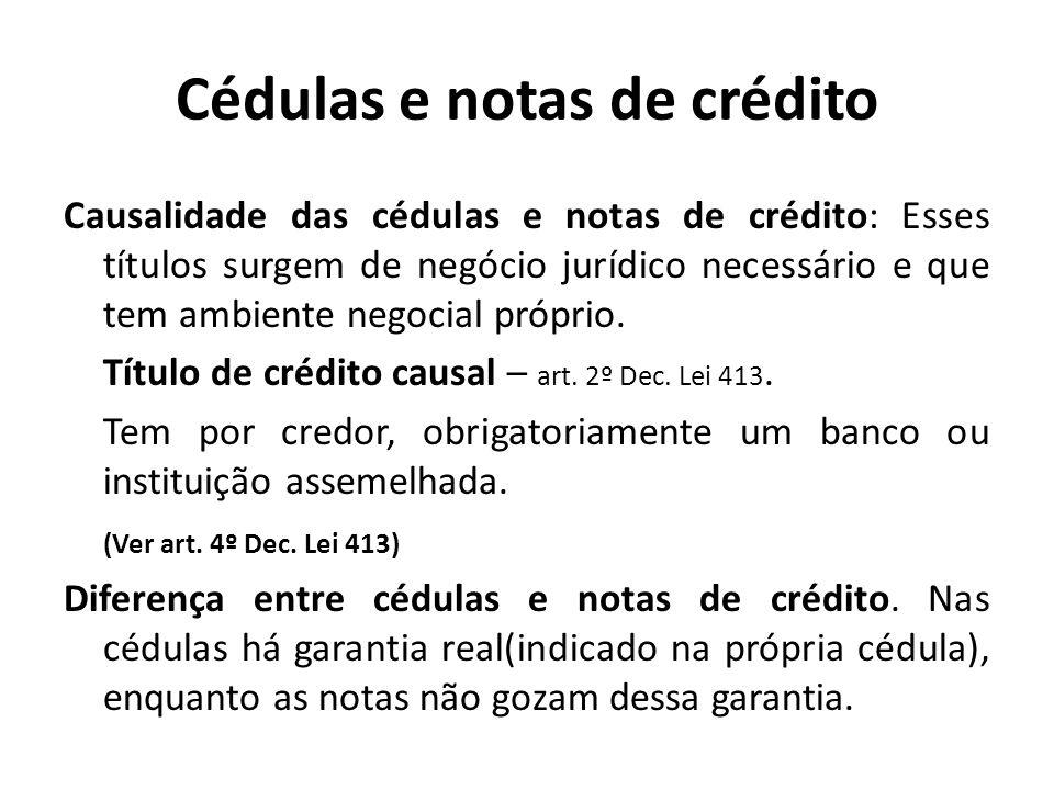 Cédulas e notas de crédito Causalidade das cédulas e notas de crédito: Esses títulos surgem de negócio jurídico necessário e que tem ambiente negocial