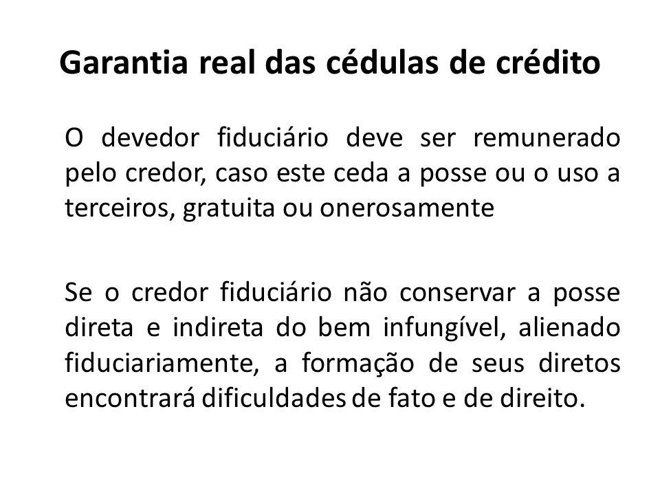 Garantia real das cédulas de crédito O devedor fiduciário deve ser remunerado pelo credor, caso este ceda a posse ou o uso a terceiros, gratuita ou on
