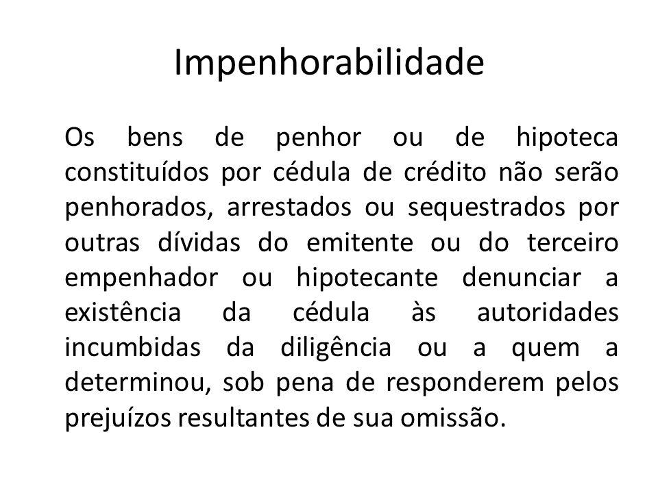 Impenhorabilidade Os bens de penhor ou de hipoteca constituídos por cédula de crédito não serão penhorados, arrestados ou sequestrados por outras dívi