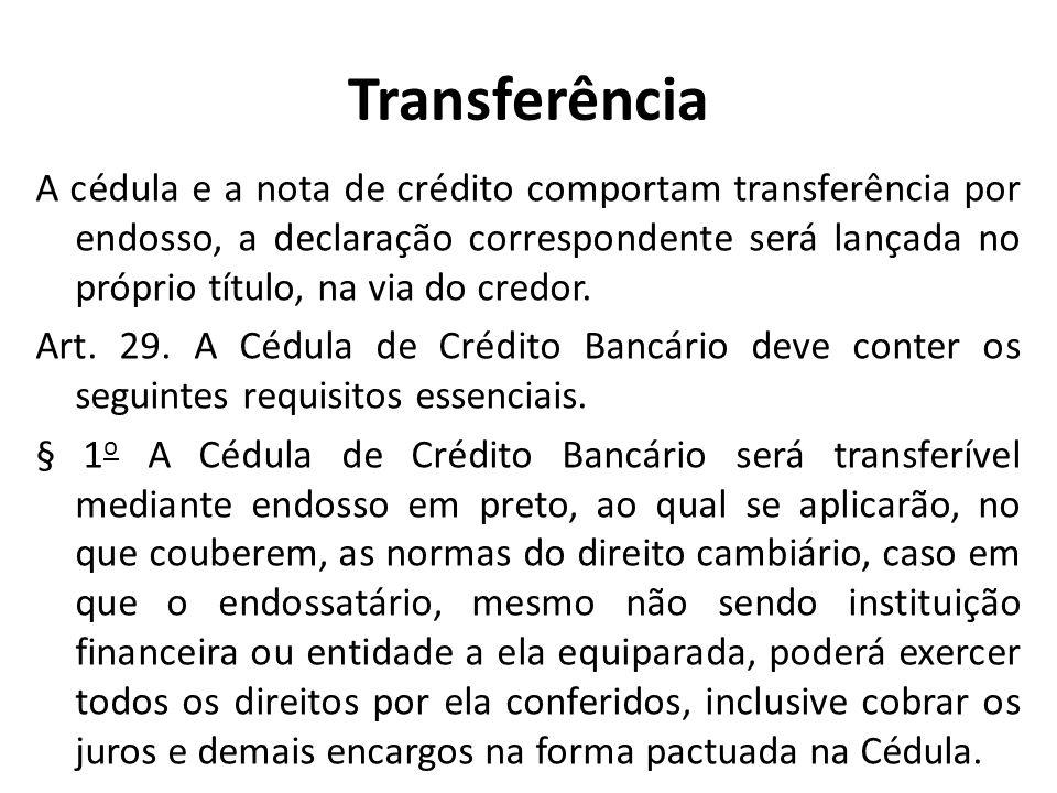 Transferência A cédula e a nota de crédito comportam transferência por endosso, a declaração correspondente será lançada no próprio título, na via do