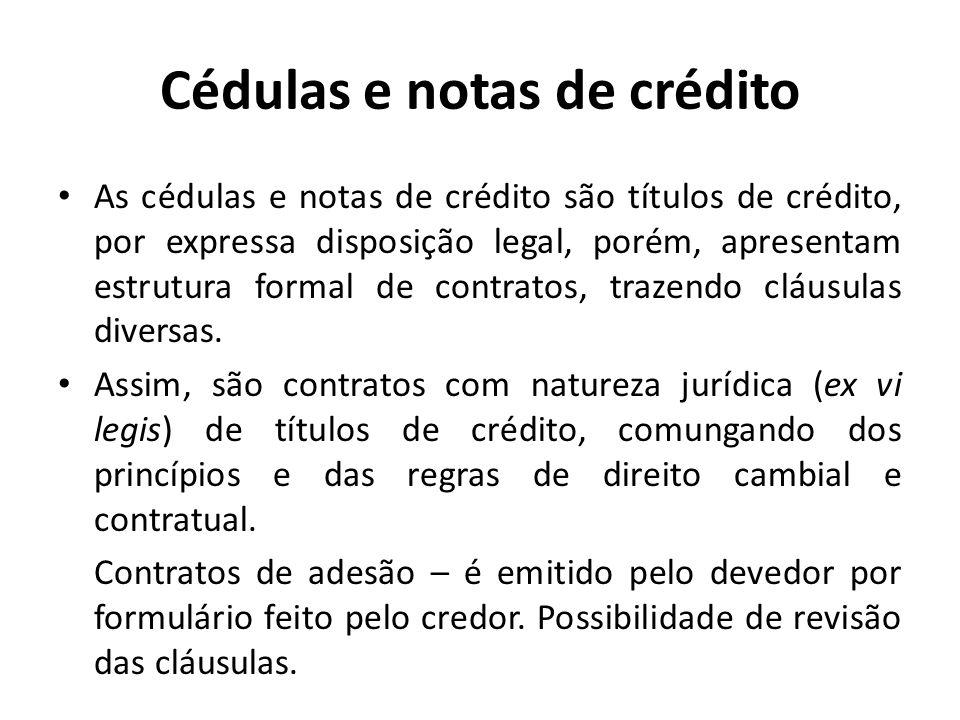 Cédulas e notas de crédito As cédulas e notas de crédito são títulos de crédito, por expressa disposição legal, porém, apresentam estrutura formal de