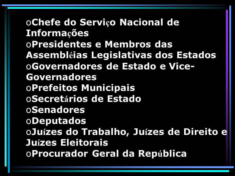 oChefe do Servi ç o Nacional de Informa ç ões oPresidentes e Membros das Assembl é ias Legislativas dos Estados oGovernadores de Estado e Vice- Govern