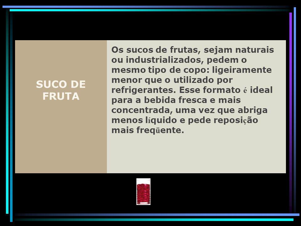 SUCO DE FRUTA Os sucos de frutas, sejam naturais ou industrializados, pedem o mesmo tipo de copo: ligeiramente menor que o utilizado por refrigerantes