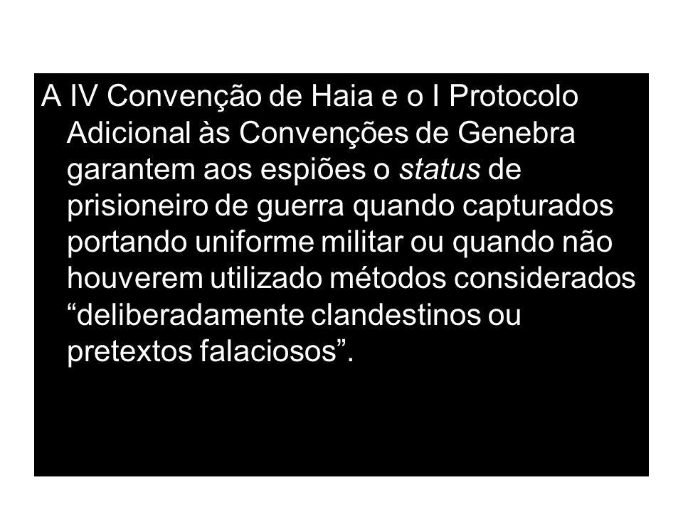 A IV Convenção de Haia e o I Protocolo Adicional às Convenções de Genebra garantem aos espiões o status de prisioneiro de guerra quando capturados por