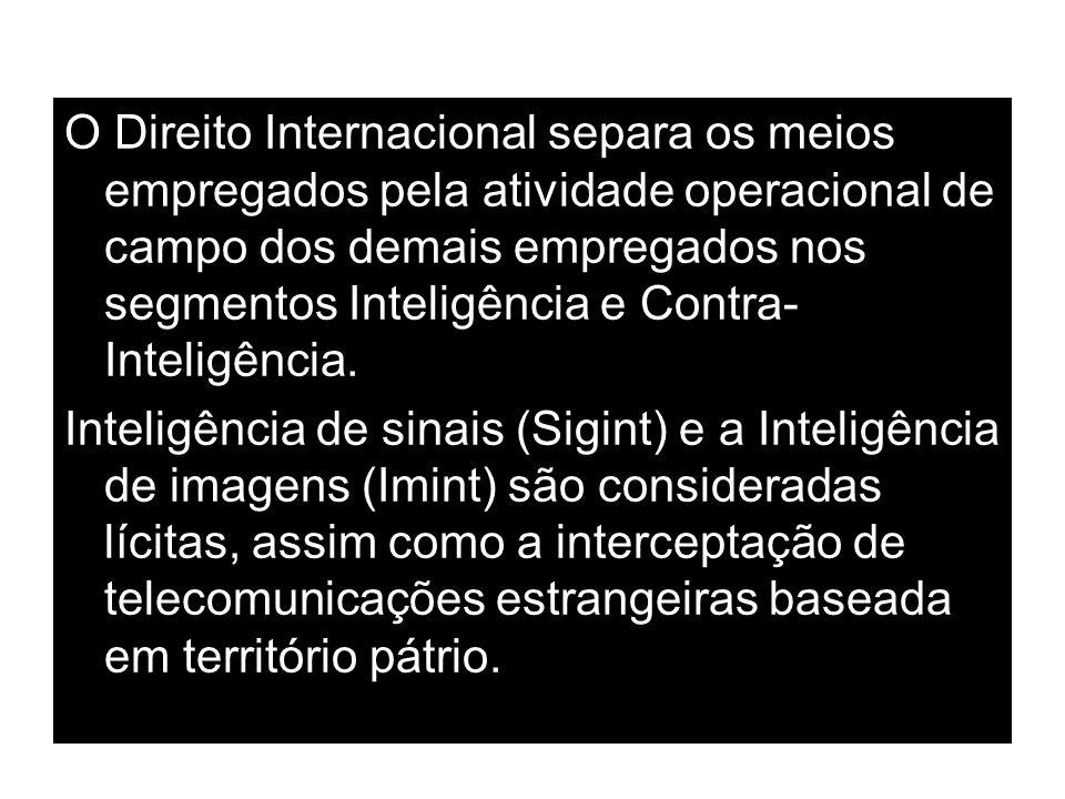 O Direito Internacional separa os meios empregados pela atividade operacional de campo dos demais empregados nos segmentos Inteligência e Contra- Inte