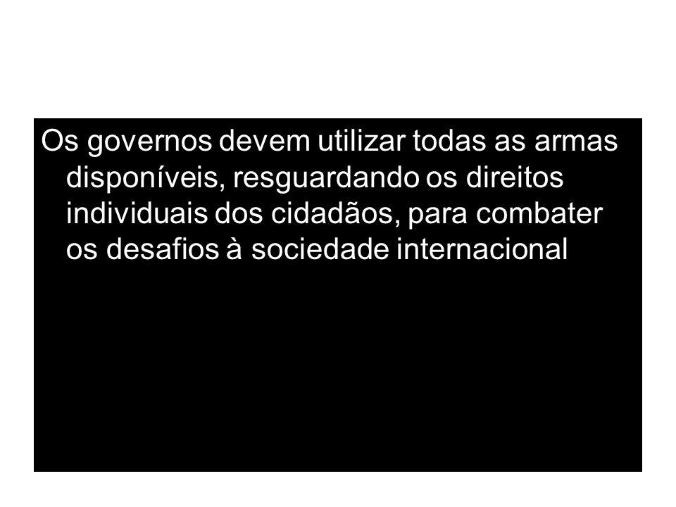 Os governos devem utilizar todas as armas disponíveis, resguardando os direitos individuais dos cidadãos, para combater os desafios à sociedade intern