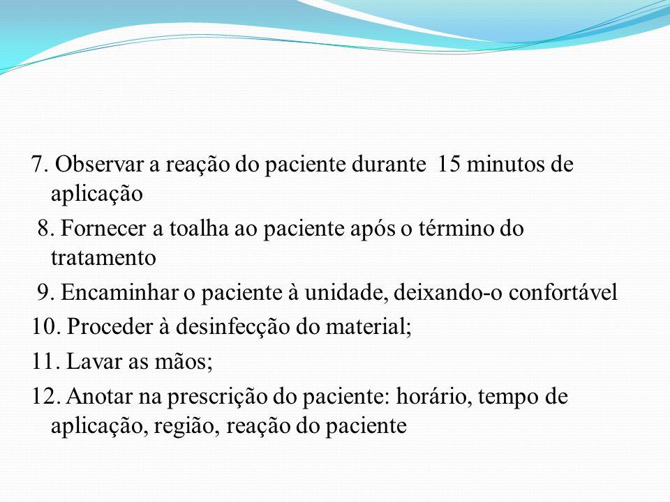 7. Observar a reação do paciente durante 15 minutos de aplicação 8. Fornecer a toalha ao paciente após o término do tratamento 9. Encaminhar o pacient