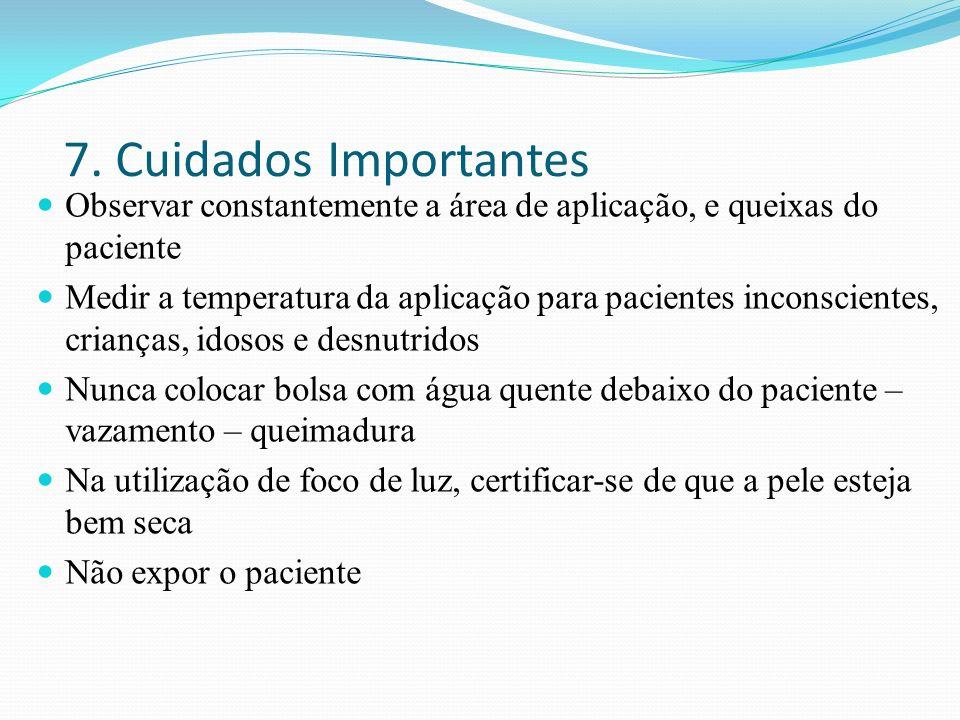 7. Cuidados Importantes Observar constantemente a área de aplicação, e queixas do paciente Medir a temperatura da aplicação para pacientes inconscient