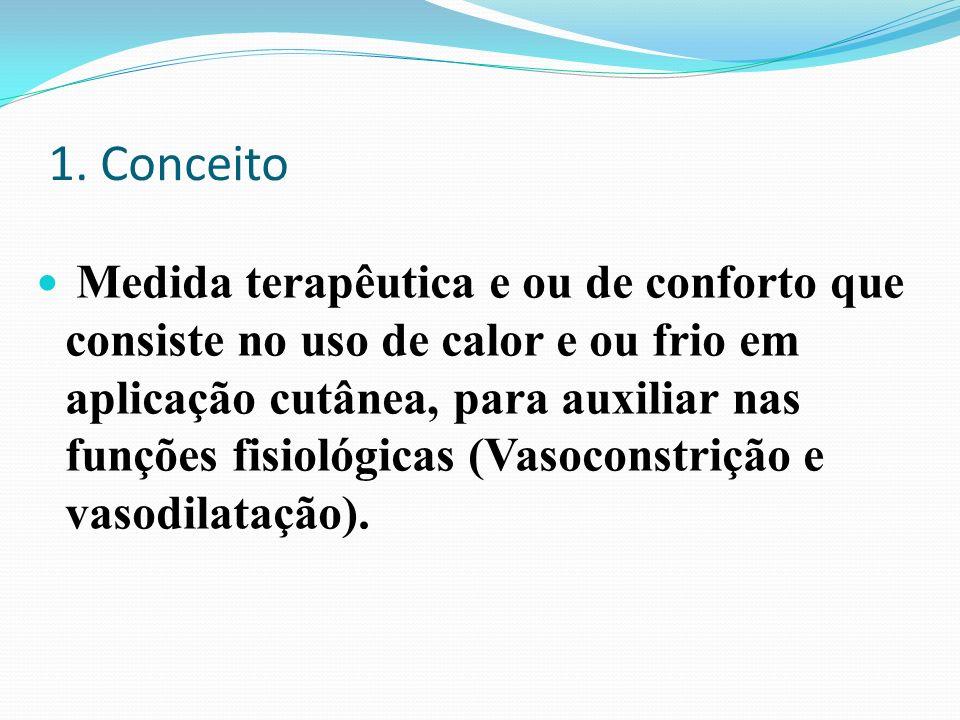 1. Conceito Medida terapêutica e ou de conforto que consiste no uso de calor e ou frio em aplicação cutânea, para auxiliar nas funções fisiológicas (V