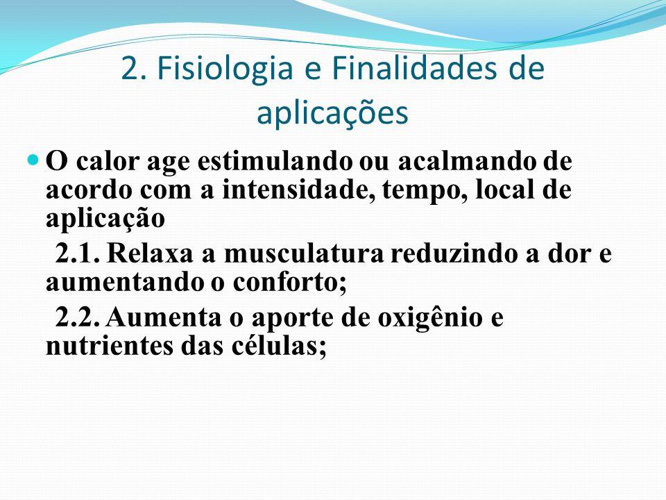 2. Fisiologia e Finalidades de aplicações O calor age estimulando ou acalmando de acordo com a intensidade, tempo, local de aplicação 2.1. Relaxa a mu