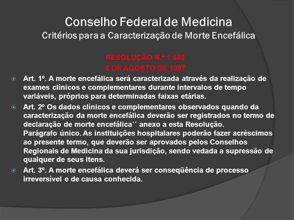 Conselho Federal de Medicina Critérios para a Caracterização de Morte Encefálica RESOLUÇÃO N.º 1.480 8 DE AGOSTO DE 1997 Art.