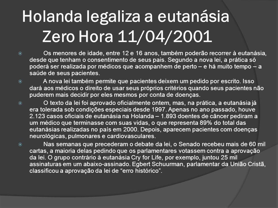 Holanda legaliza a eutanásia Zero Hora 11/04/2001 Os menores de idade, entre 12 e 16 anos, também poderão recorrer à eutanásia, desde que tenham o consentimento de seus pais.