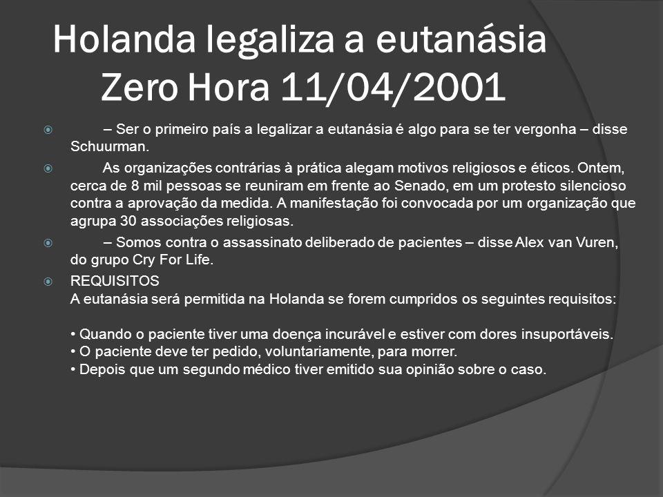 Holanda legaliza a eutanásia Zero Hora 11/04/2001 – Ser o primeiro país a legalizar a eutanásia é algo para se ter vergonha – disse Schuurman.
