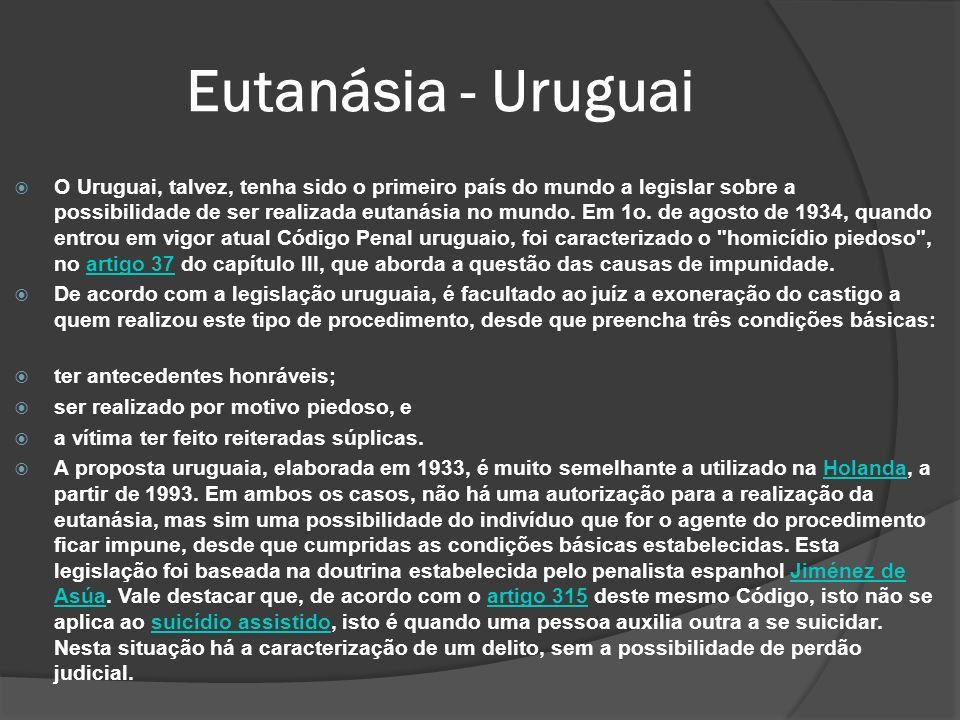Eutanásia - Uruguai O Uruguai, talvez, tenha sido o primeiro país do mundo a legislar sobre a possibilidade de ser realizada eutanásia no mundo.