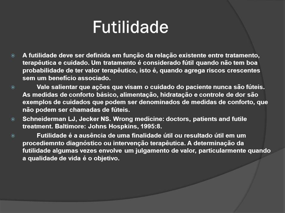 Futilidade A futilidade deve ser definida em função da relação existente entre tratamento, terapêutica e cuidado.
