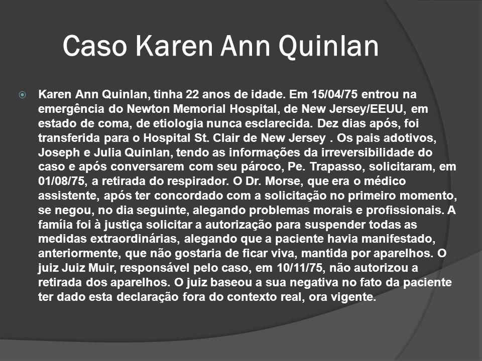 Caso Karen Ann Quinlan Karen Ann Quinlan, tinha 22 anos de idade.