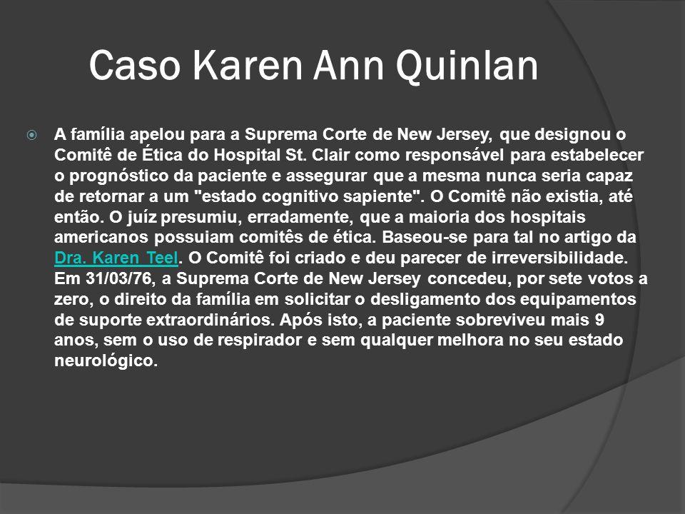 Caso Karen Ann Quinlan A família apelou para a Suprema Corte de New Jersey, que designou o Comitê de Ética do Hospital St.