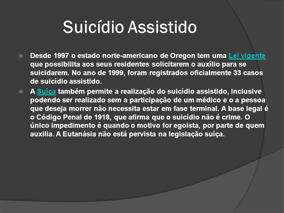 Desde 1997 o estado norte-americano de Oregon tem uma Lei vigente que possibilita aos seus residentes solicitarem o auxílio para se suicidarem.
