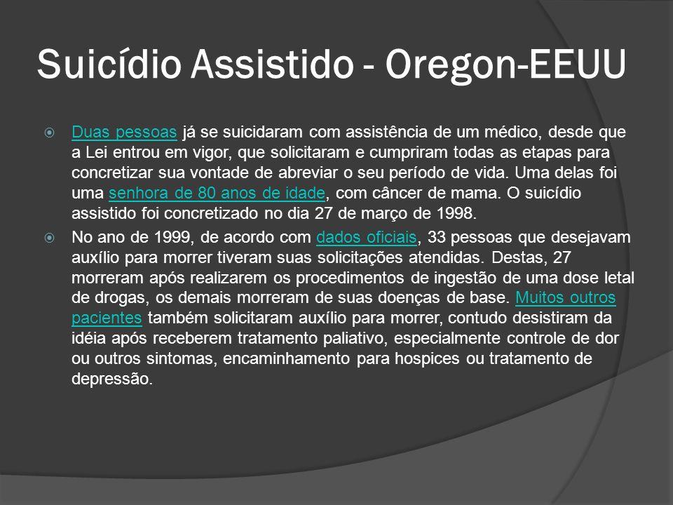 Suicídio Assistido - Oregon-EEUU Duas pessoas já se suicidaram com assistência de um médico, desde que a Lei entrou em vigor, que solicitaram e cumpriram todas as etapas para concretizar sua vontade de abreviar o seu período de vida.