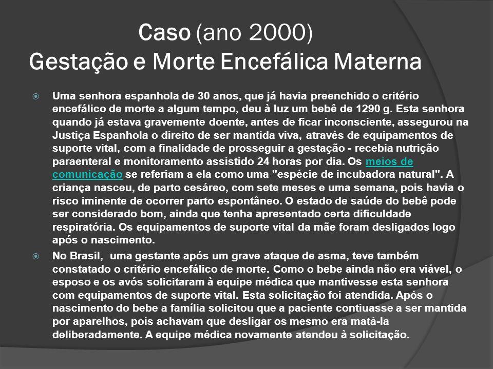Caso (ano 2000) Gestação e Morte Encefálica Materna Uma senhora espanhola de 30 anos, que já havia preenchido o critério encefálico de morte a algum tempo, deu à luz um bebê de 1290 g.