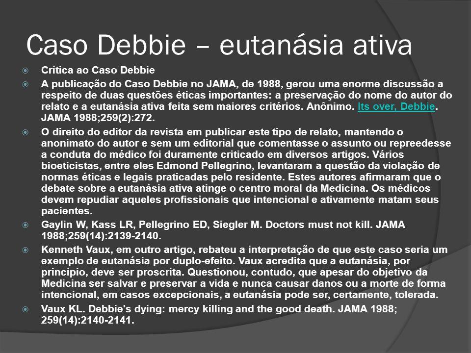 Crítica ao Caso Debbie A publicação do Caso Debbie no JAMA, de 1988, gerou uma enorme discussão a respeito de duas questões éticas importantes: a preservação do nome do autor do relato e a eutanásia ativa feita sem maiores critérios.