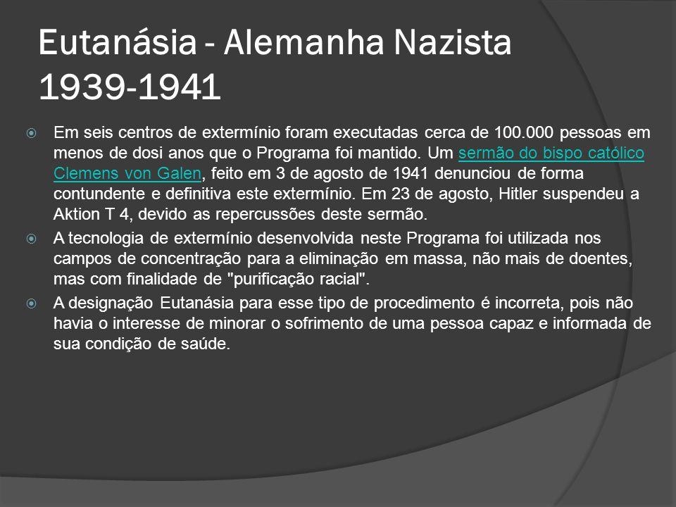 Eutanásia - Alemanha Nazista 1939-1941 Em seis centros de extermínio foram executadas cerca de 100.000 pessoas em menos de dosi anos que o Programa foi mantido.