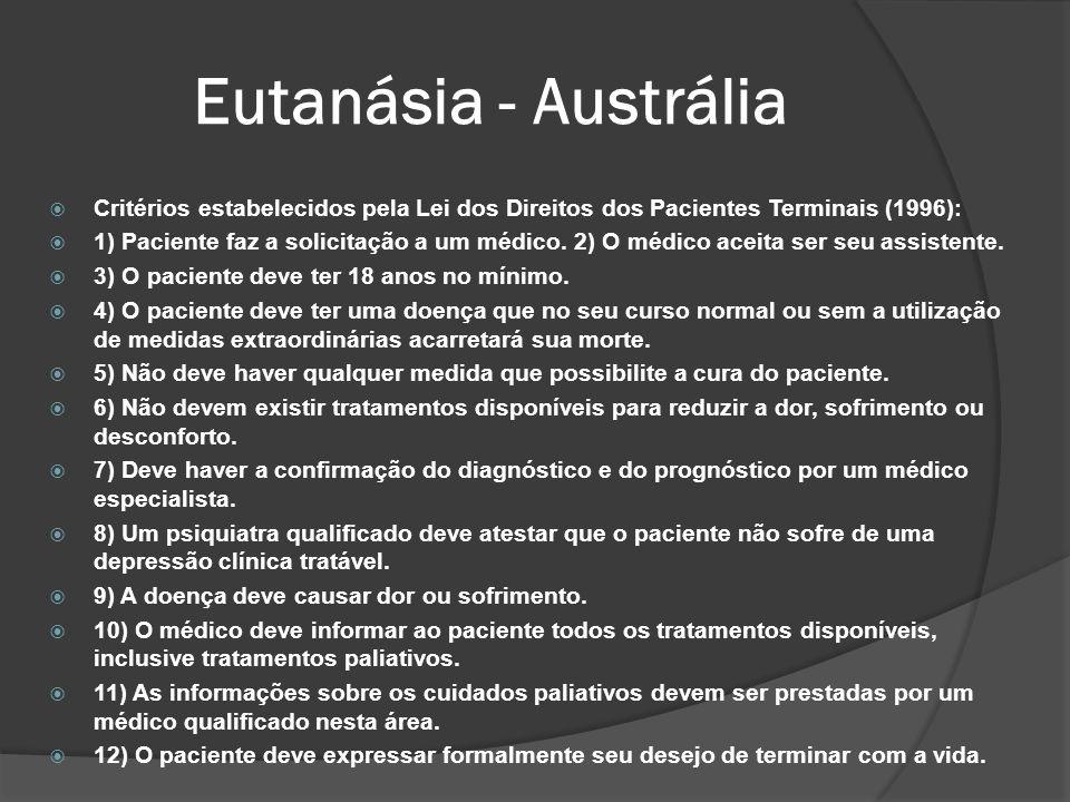 Eutanásia - Austrália Critérios estabelecidos pela Lei dos Direitos dos Pacientes Terminais (1996): 1) Paciente faz a solicitação a um médico.