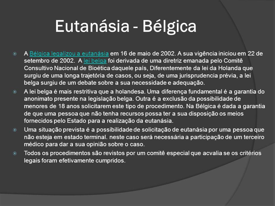 Eutanásia - Bélgica A Bélgica legalizou a eutanásia em 16 de maio de 2002.