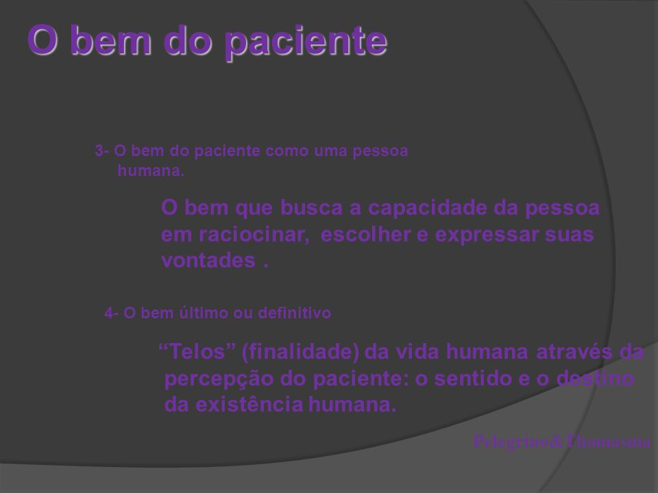 4- O bem último ou definitivo Telos (finalidade) da vida humana através da percepção do paciente: o sentido e o destino da existência humana.