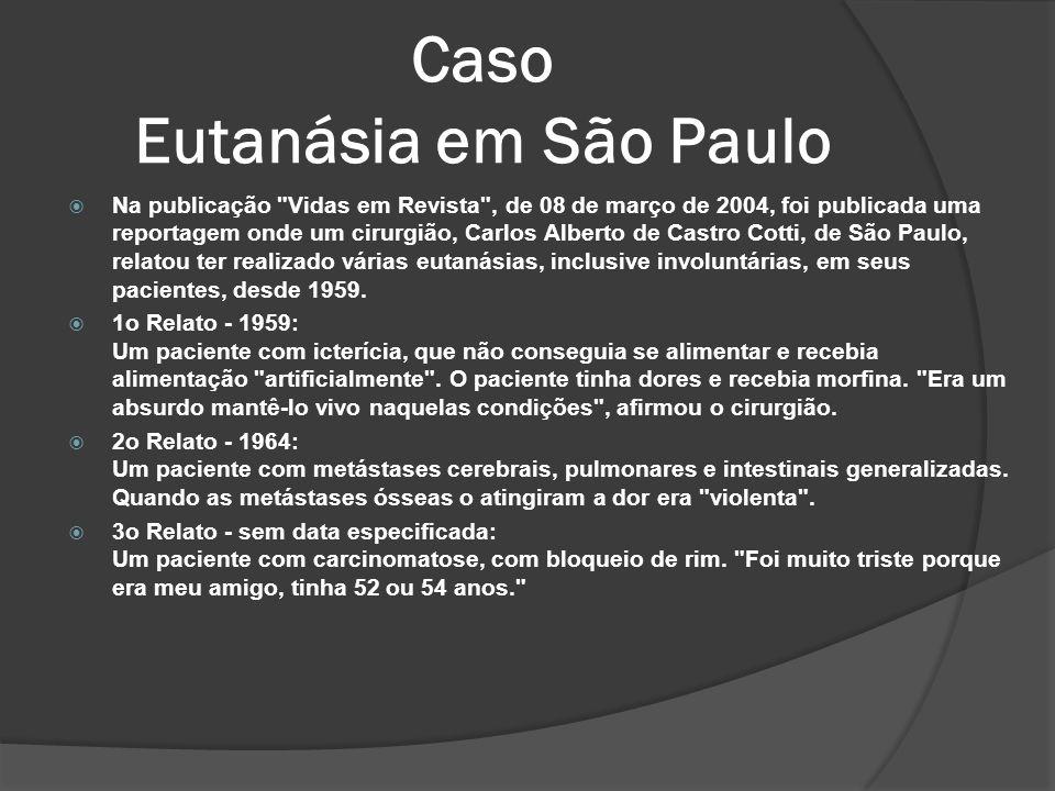 Caso Eutanásia em São Paulo Na publicação Vidas em Revista , de 08 de março de 2004, foi publicada uma reportagem onde um cirurgião, Carlos Alberto de Castro Cotti, de São Paulo, relatou ter realizado várias eutanásias, inclusive involuntárias, em seus pacientes, desde 1959.