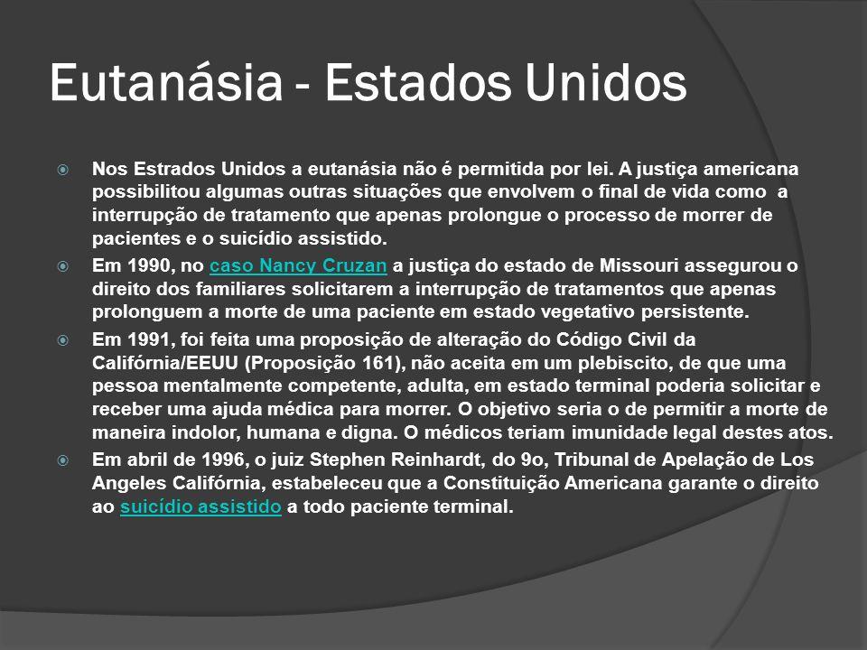 Eutanásia - Estados Unidos Nos Estrados Unidos a eutanásia não é permitida por lei.