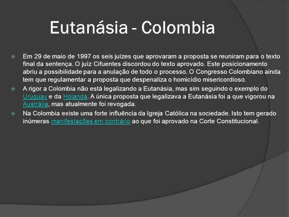 Eutanásia - Colombia Em 29 de maio de 1997 os seis juízes que aprovaram a proposta se reuniram para o texto final da sentença.