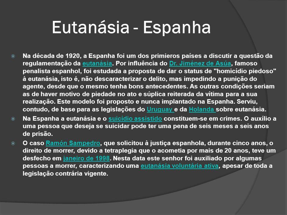 Eutanásia - Espanha Na década de 1920, a Espanha foi um dos primieros países a discutir a questão da regulamentação da eutanásia.