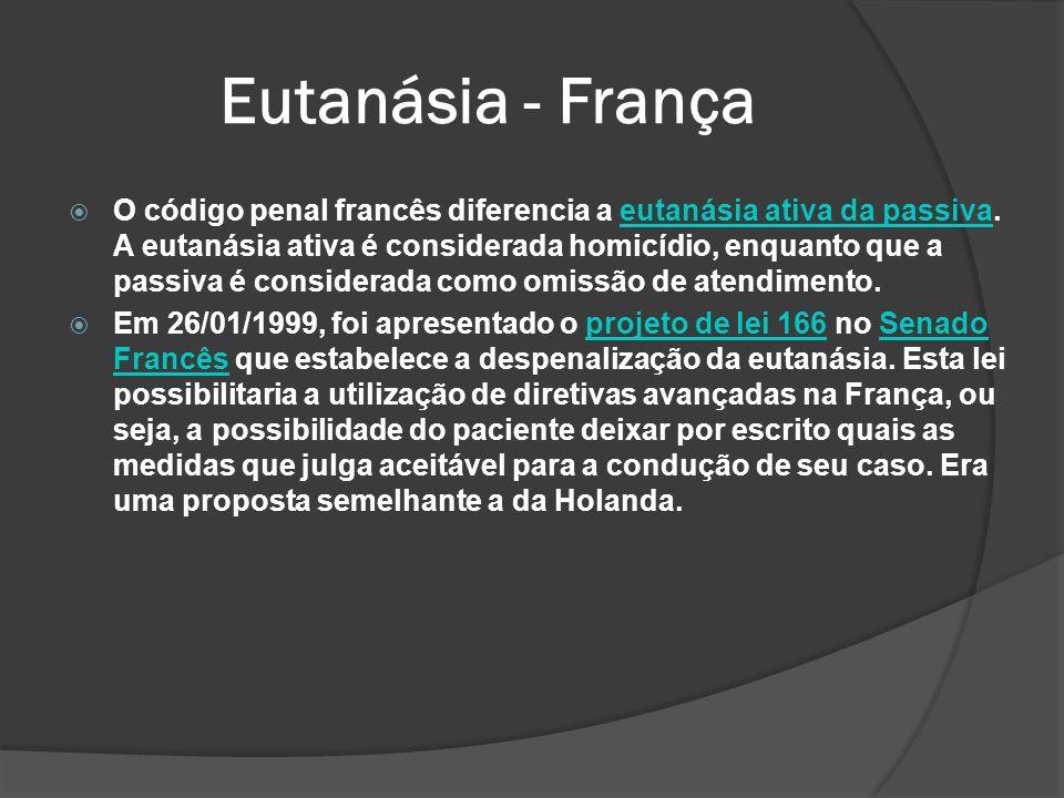 Eutanásia - França O código penal francês diferencia a eutanásia ativa da passiva.