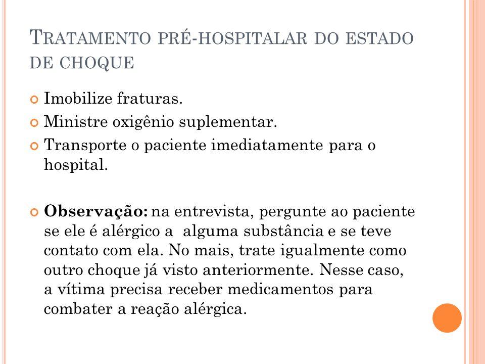 T RATAMENTO PRÉ - HOSPITALAR DO ESTADO DE CHOQUE Imobilize fraturas. Ministre oxigênio suplementar. Transporte o paciente imediatamente para o hospita