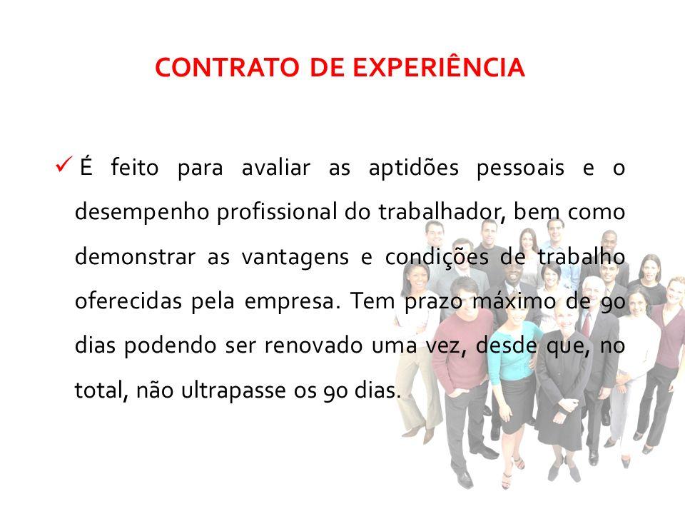 CONTRATO DE EXPERIÊNCIA É feito para avaliar as aptidões pessoais e o desempenho profissional do trabalhador, bem como demonstrar as vantagens e condi
