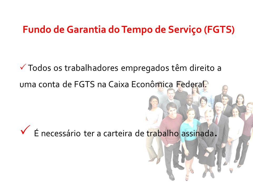 Todos os trabalhadores empregados têm direito a uma conta de FGTS na Caixa Econômica Federal. É necessário ter a carteira de trabalho assinada. Fundo