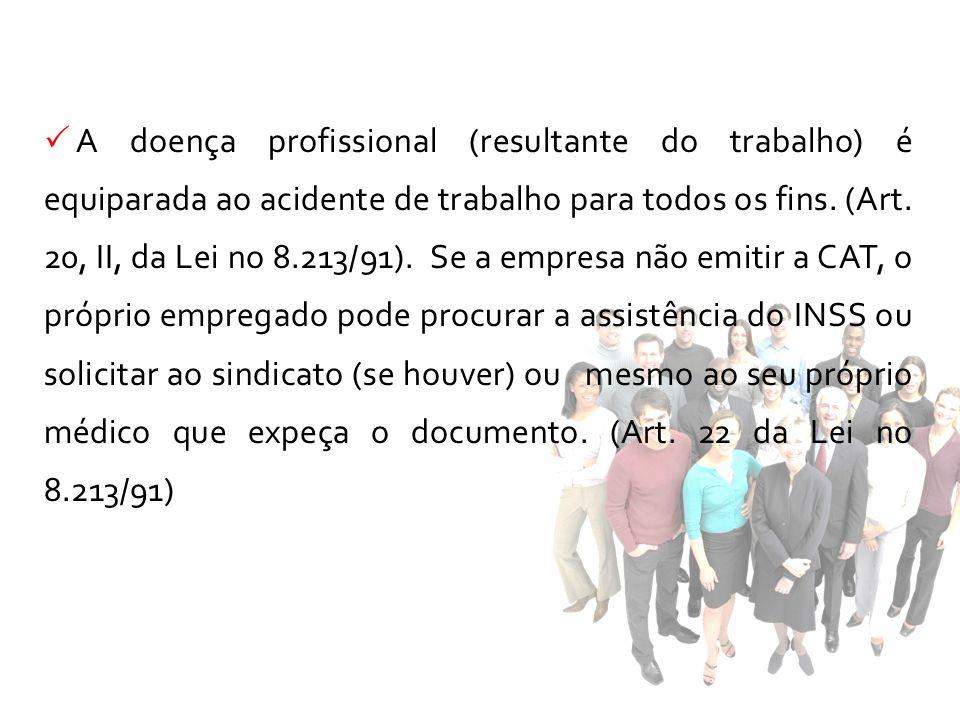 A doença profissional (resultante do trabalho) é equiparada ao acidente de trabalho para todos os fins. (Art. 20, II, da Lei no 8.213/91). Se a empres