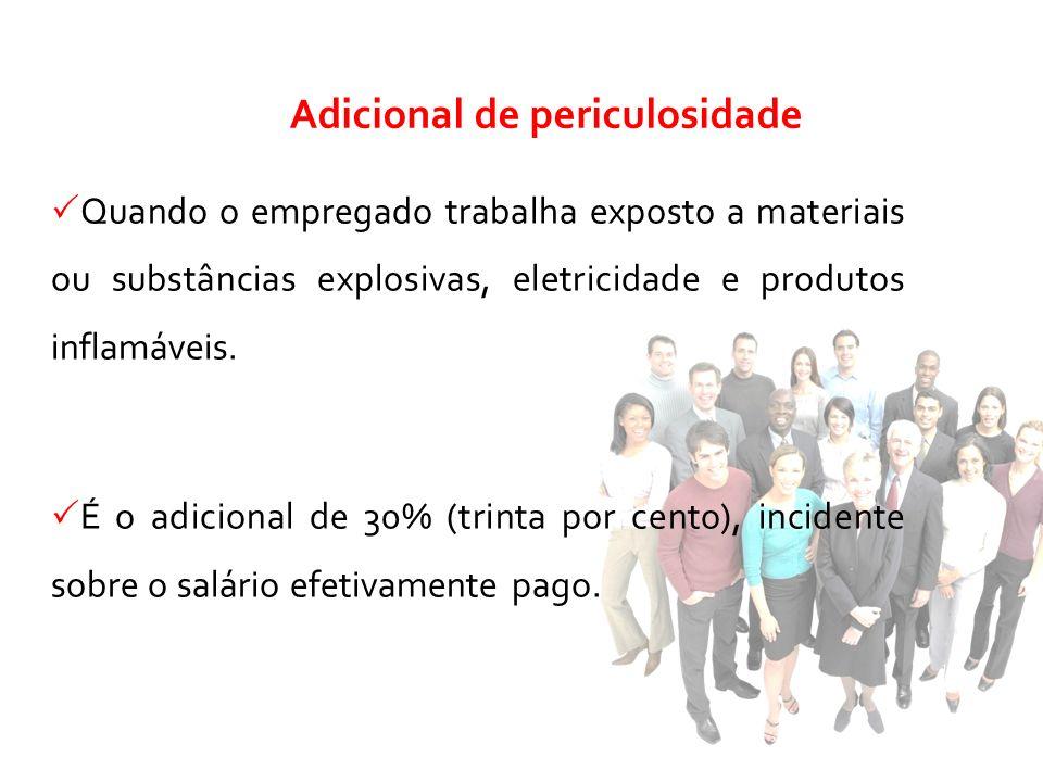 Quando o empregado trabalha exposto a materiais ou substâncias explosivas, eletricidade e produtos inflamáveis. É o adicional de 30% (trinta por cento