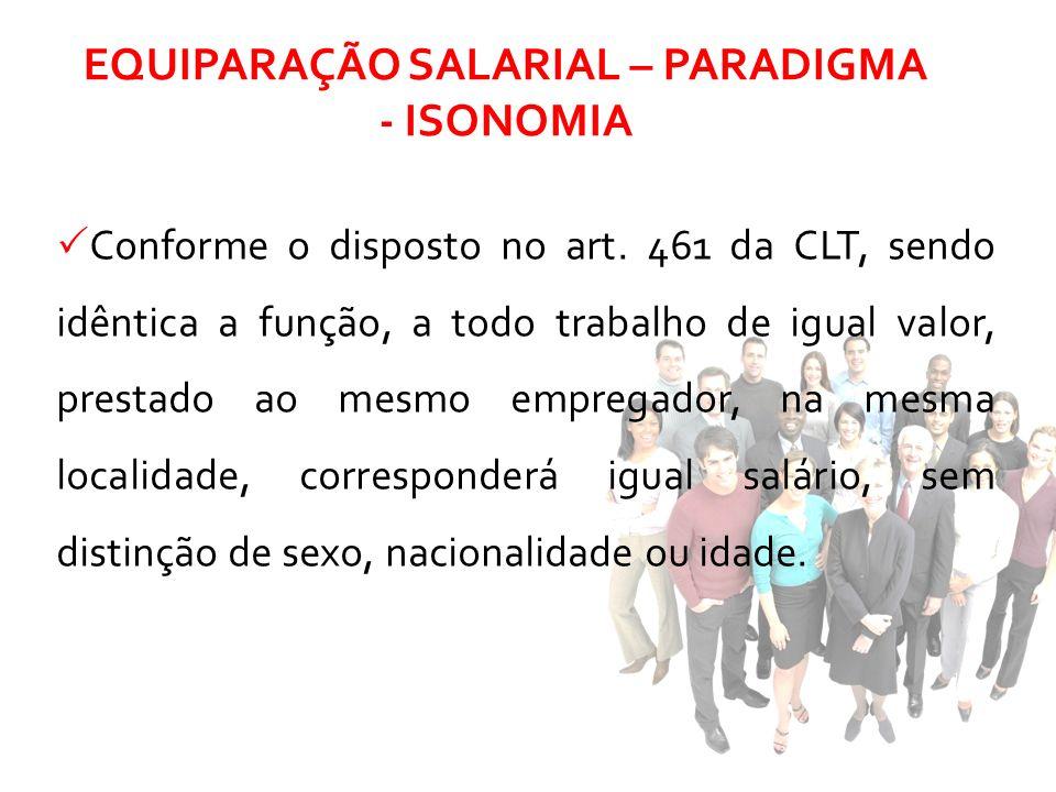 Conforme o disposto no art. 461 da CLT, sendo idêntica a função, a todo trabalho de igual valor, prestado ao mesmo empregador, na mesma localidade, co
