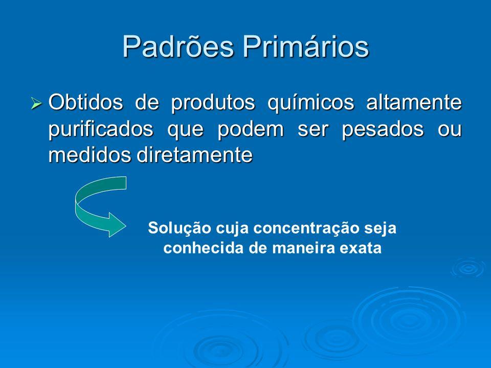 Padrões Primários Obtidos de produtos químicos altamente purificados que podem ser pesados ou medidos diretamente Obtidos de produtos químicos altamen
