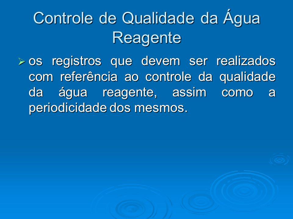 Controle de Qualidade da Água Reagente os registros que devem ser realizados com referência ao controle da qualidade da água reagente, assim como a pe
