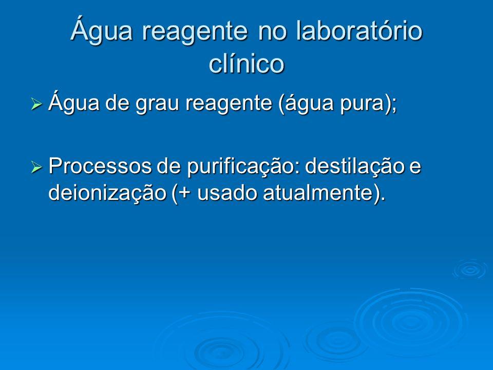 Água reagente no laboratório clínico Água de grau reagente (água pura); Água de grau reagente (água pura); Processos de purificação: destilação e deio