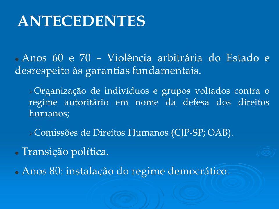 Anos 60 e 70 – Violência arbitrária do Estado e desrespeito às garantias fundamentais.