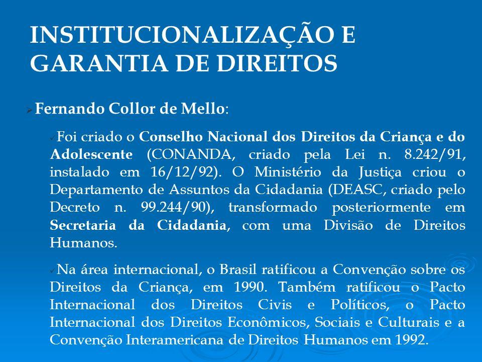 Fernando Collor de Mello : Foi criado o Conselho Nacional dos Direitos da Criança e do Adolescente (CONANDA, criado pela Lei n.