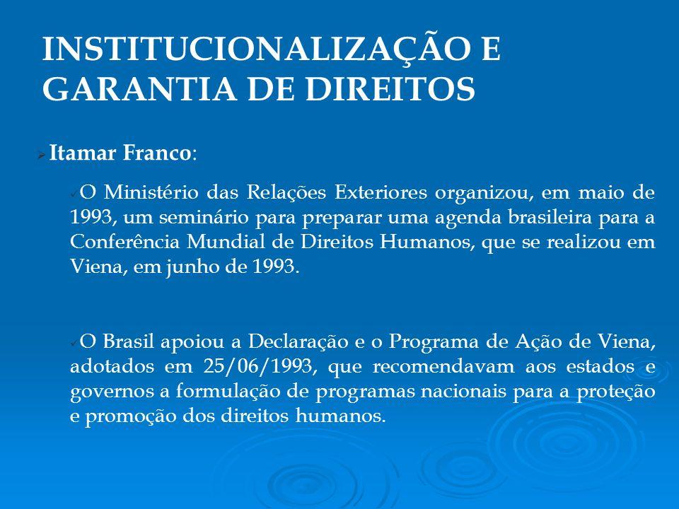 Itamar Franco : O Ministério das Relações Exteriores organizou, em maio de 1993, um seminário para preparar uma agenda brasileira para a Conferência Mundial de Direitos Humanos, que se realizou em Viena, em junho de 1993.