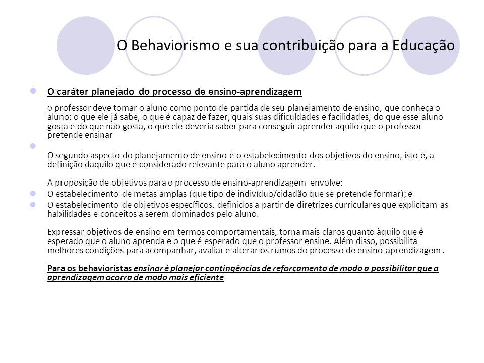 O Behaviorismo e sua contribuição para a Educação O caráter planejado do processo de ensino-aprendizagem.