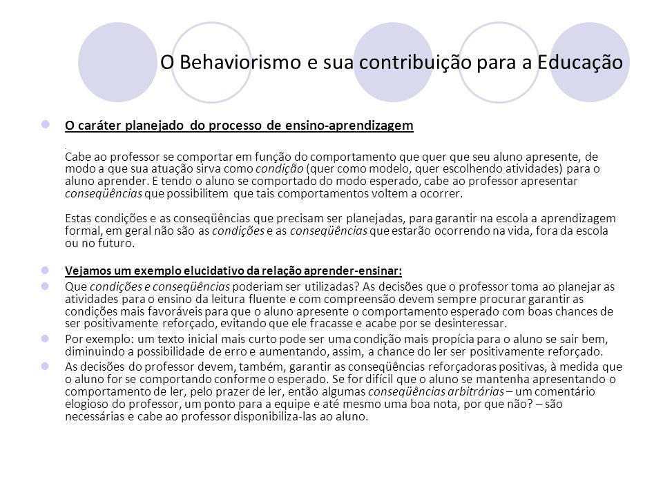 O Behaviorismo e sua contribuição para a Educação O caráter planejado do processo de ensino-aprendizagem. Cabe ao professor se comportar em função do