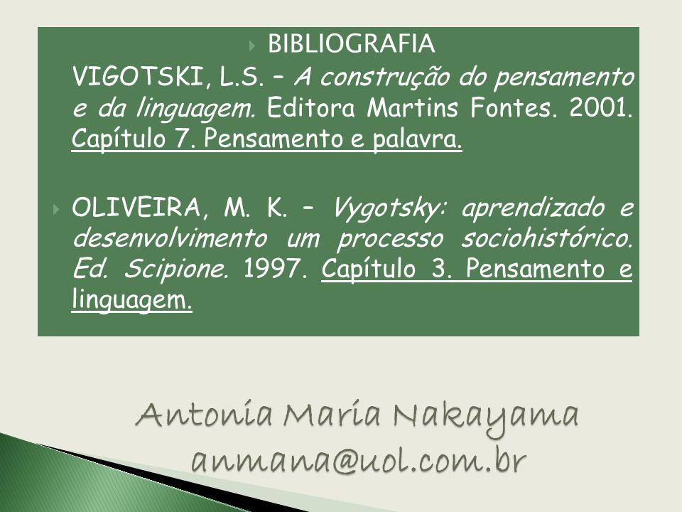 BIBLIOGRAFIA VIGOTSKI, L.S. – A construção do pensamento e da linguagem. Editora Martins Fontes. 2001. Capítulo 7. Pensamento e palavra. OLIVEIRA, M.