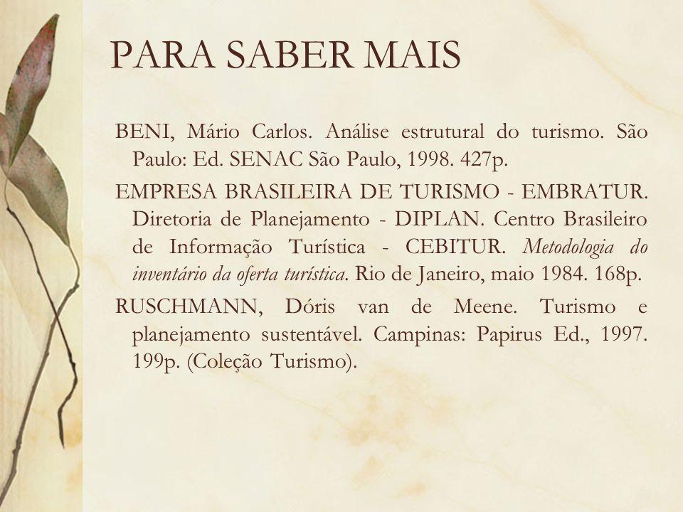 PARA SABER MAIS BENI, Mário Carlos. Análise estrutural do turismo. São Paulo: Ed. SENAC São Paulo, 1998. 427p. EMPRESA BRASILEIRA DE TURISMO - EMBRATU